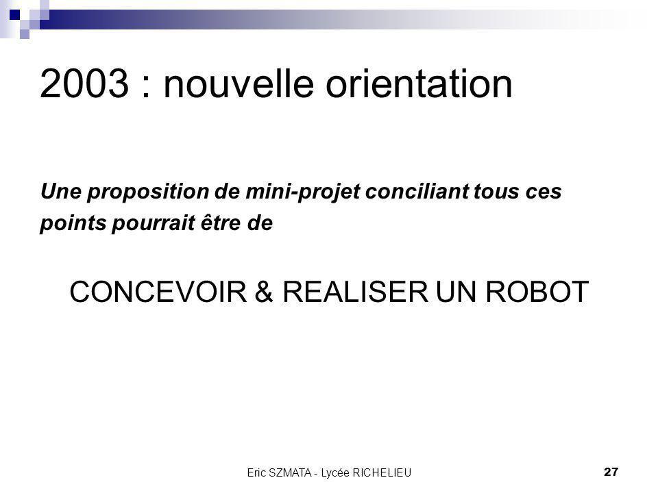 Eric SZMATA - Lycée RICHELIEU26 2003 : nouvelle orientation Dans une optique de conception collaborative et modulaire, Sur un support riche en technol