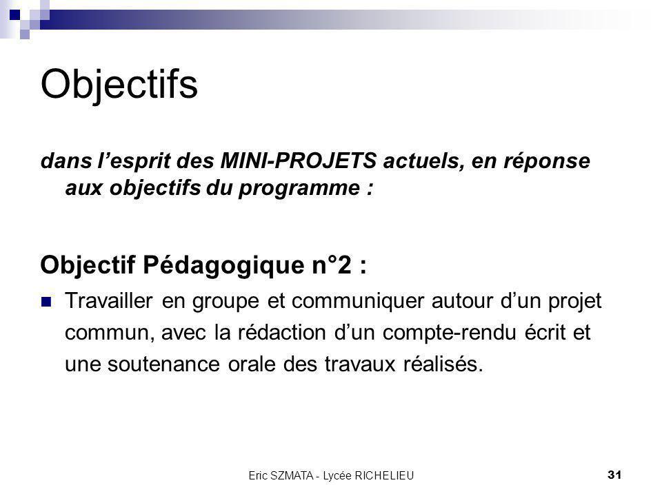 Eric SZMATA - Lycée RICHELIEU30 Objectifs dans lesprit des TROPHEES de la ROBOTIQUE (type E=M6, avec un niveau et une ambition mesurés) Objectif Ludiq