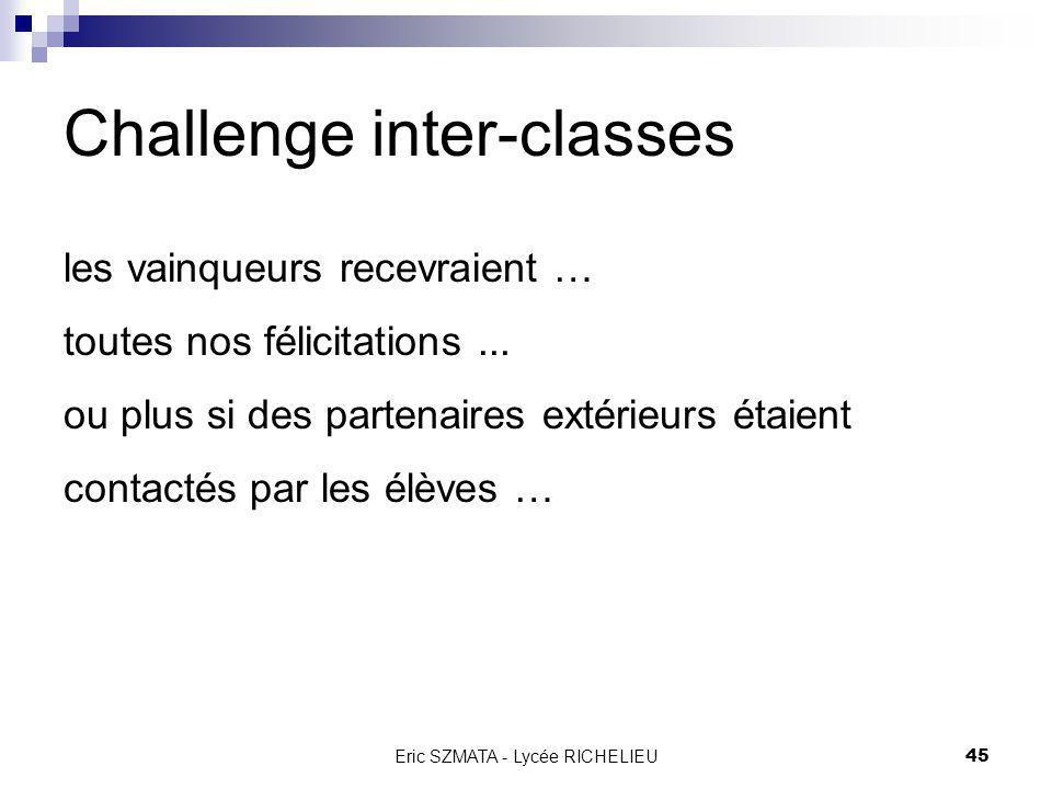 Eric SZMATA - Lycée RICHELIEU44 Challenge inter-classes Organisé en fin dannée, il serait un bon moyen de compléter de façon agréable le mercredi aprè
