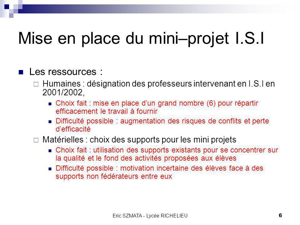 Eric SZMATA - Lycée RICHELIEU5 Mise en place du mini–projet I.S.I La mise en place de tout activité de projet technologique est un vrai projet en soi