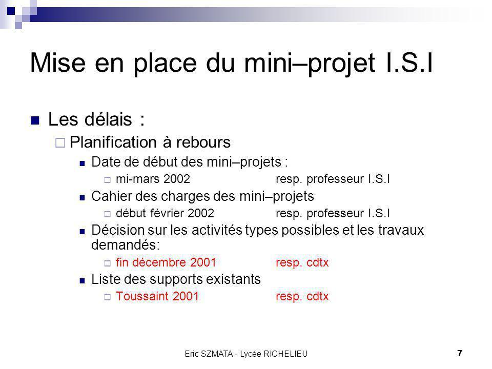 Eric SZMATA - Lycée RICHELIEU6 Mise en place du mini–projet I.S.I Les ressources : Humaines : désignation des professeurs intervenant en I.S.I en 2001
