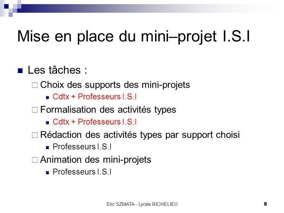 Eric SZMATA - Lycée RICHELIEU7 Mise en place du mini–projet I.S.I Les délais : Planification à rebours Date de début des mini–projets : mi-mars 2002 r