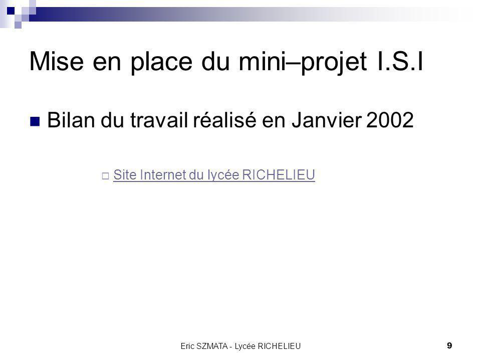 Eric SZMATA - Lycée RICHELIEU8 Mise en place du mini–projet I.S.I Les tâches : Choix des supports des mini-projets Cdtx + Professeurs I.S.I Formalisat