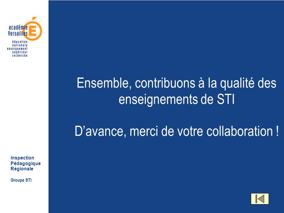 Inspection Pédagogique Régionale Groupe STI Ensemble, contribuons à la qualité des enseignements de STI Davance, merci de votre collaboration !