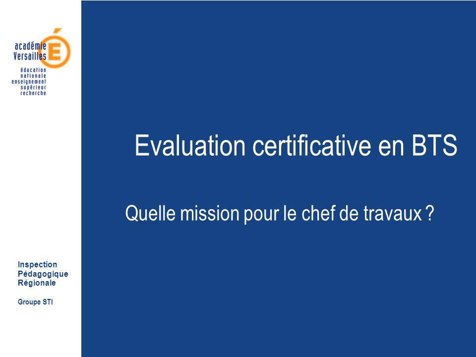 Inspection Pédagogique Régionale Groupe STI Evaluation certificative en BTS Quelle mission pour le chef de travaux ?