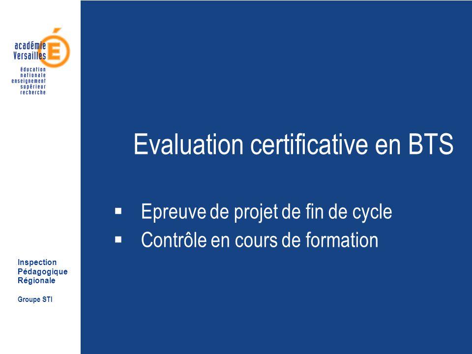 Inspection Pédagogique Régionale Groupe STI Evaluation certificative en BTS Epreuve de projet de fin de cycle Contrôle en cours de formation
