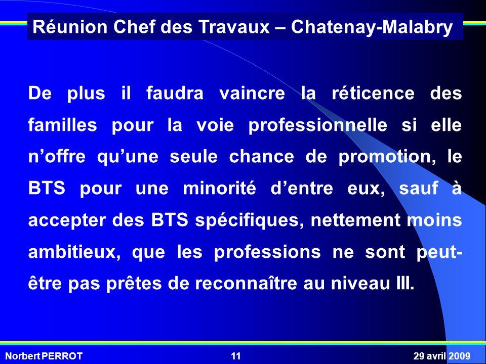 Norbert PERROT29 avril 200911 Réunion Chef des Travaux – Chatenay-Malabry De plus il faudra vaincre la réticence des familles pour la voie professionn