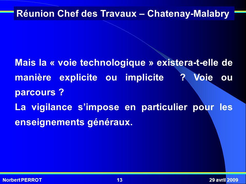 Norbert PERROT29 avril 200913 Réunion Chef des Travaux – Chatenay-Malabry Mais la « voie technologique » existera-t-elle de manière explicite ou implicite .