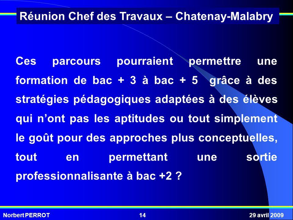 Norbert PERROT29 avril 200914 Réunion Chef des Travaux – Chatenay-Malabry Ces parcours pourraient permettre une formation de bac + 3 à bac + 5 grâce à
