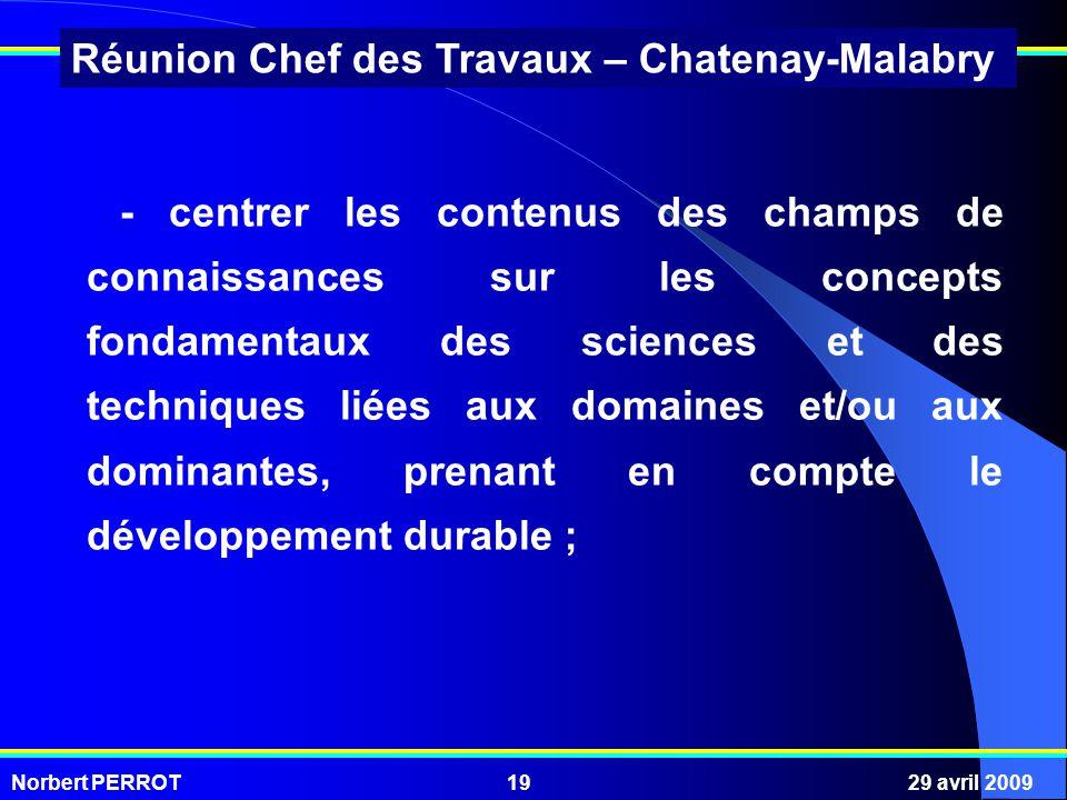 Norbert PERROT29 avril 200919 Réunion Chef des Travaux – Chatenay-Malabry - centrer les contenus des champs de connaissances sur les concepts fondamen