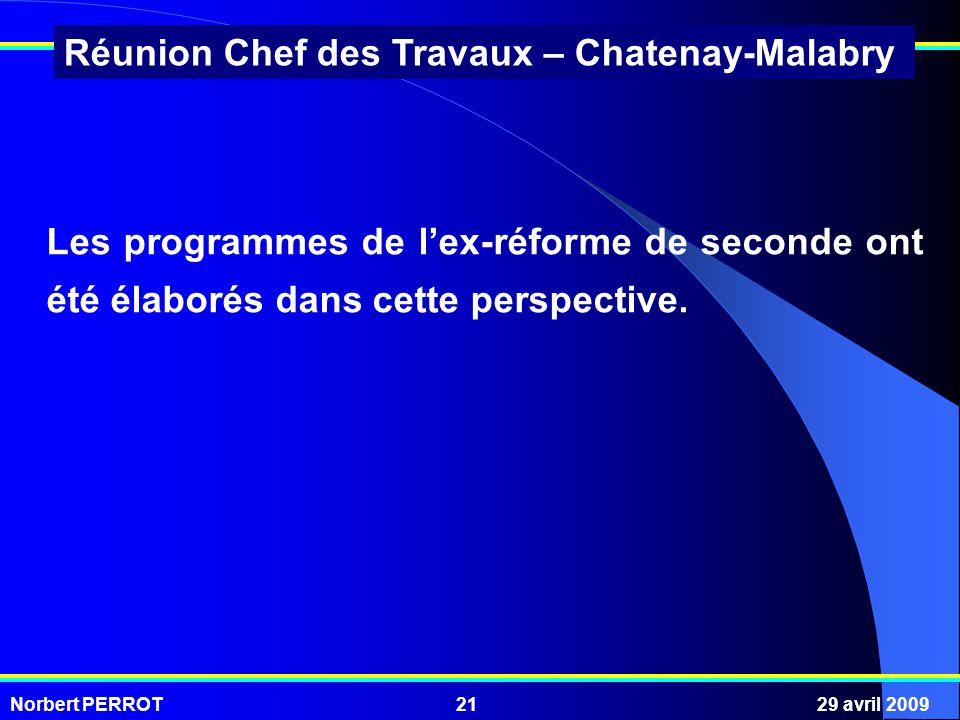 Norbert PERROT29 avril 200921 Réunion Chef des Travaux – Chatenay-Malabry Les programmes de lex-réforme de seconde ont été élaborés dans cette perspective.
