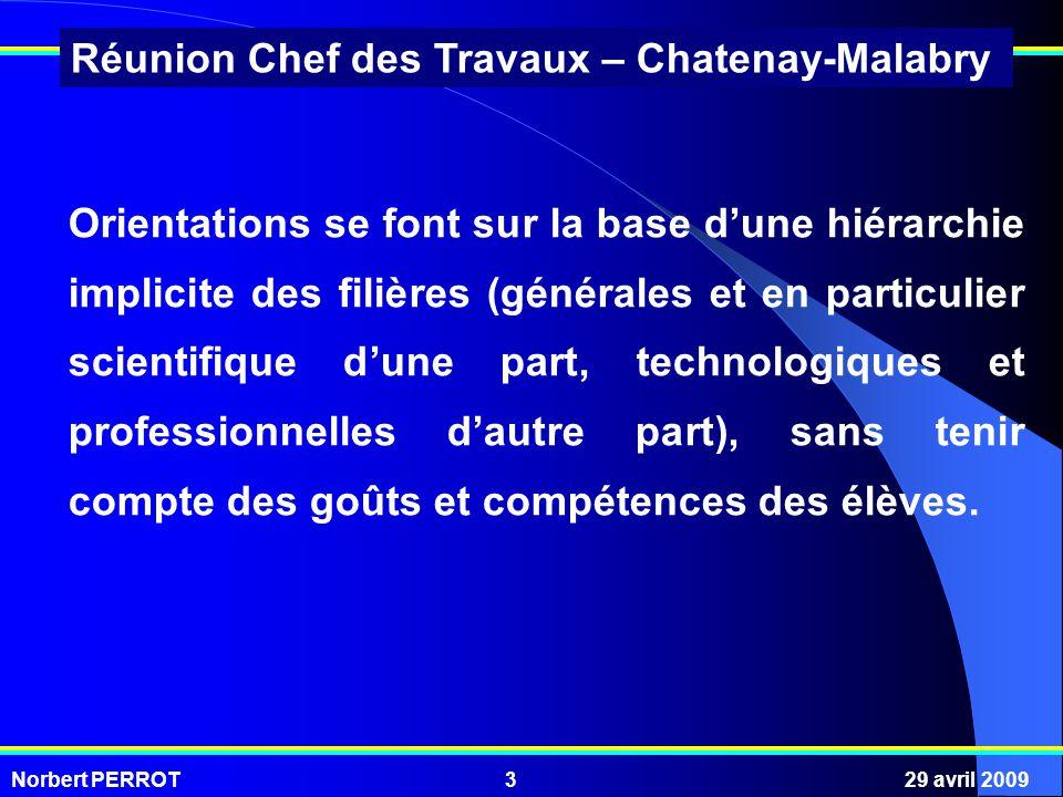 Norbert PERROT29 avril 20093 Réunion Chef des Travaux – Chatenay-Malabry Orientations se font sur la base dune hiérarchie implicite des filières (géné