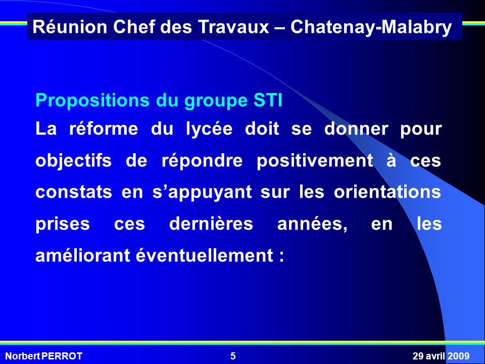 Norbert PERROT29 avril 20095 Réunion Chef des Travaux – Chatenay-Malabry Propositions du groupe STI La réforme du lycée doit se donner pour objectifs