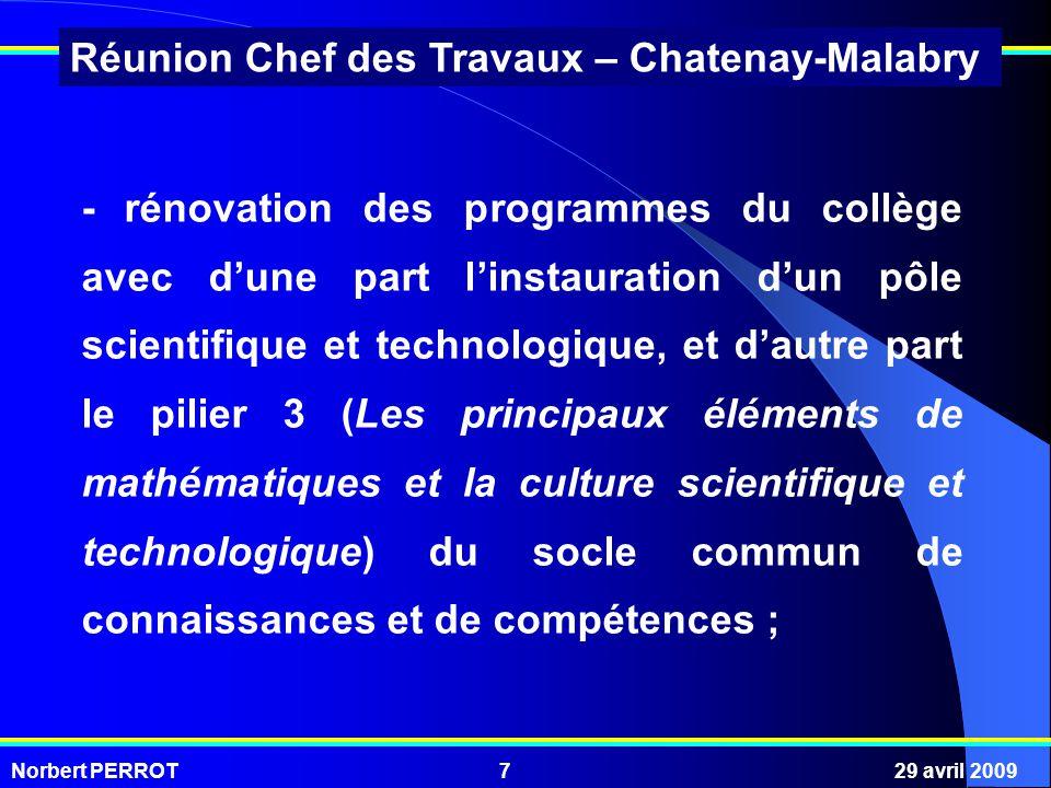 Norbert PERROT29 avril 20097 Réunion Chef des Travaux – Chatenay-Malabry - rénovation des programmes du collège avec dune part linstauration dun pôle
