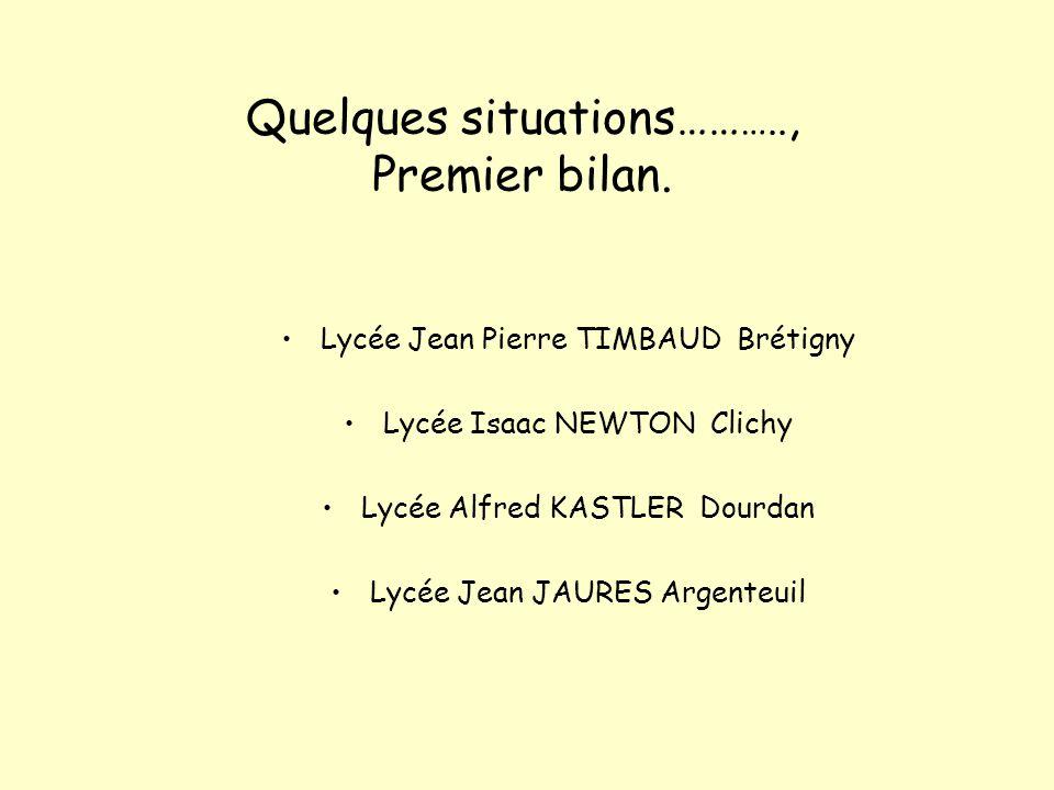 Quelques situations…… ….., Premier bilan. Lycée Jean Pierre TIMBAUD Brétigny Lycée Isaac NEWTON Clichy Lycée Alfred KASTLER Dourdan Lycée Jean JAURES