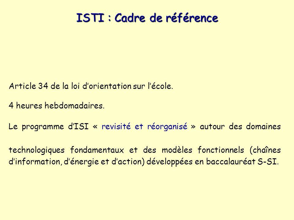 ISTI : Cadre de référence Article 34 de la loi dorientation sur lécole. 4 heures hebdomadaires. Le programme dISI « revisité et réorganisé » autour de