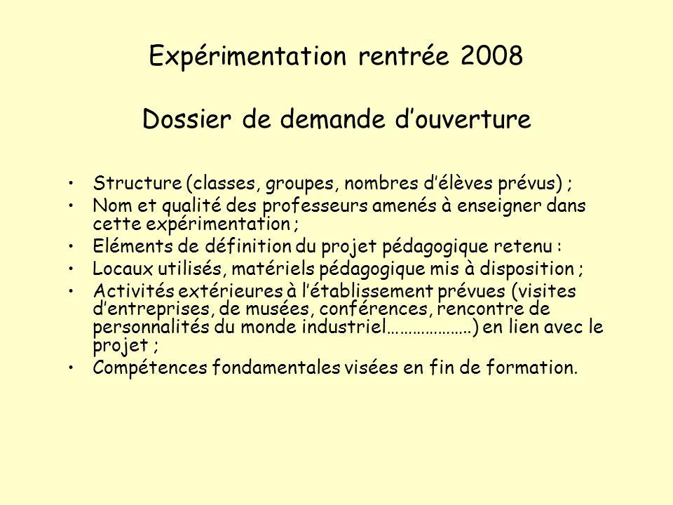Expérimentation rentrée 2008 Dossier de demande douverture Structure (classes, groupes, nombres délèves prévus) ; Nom et qualité des professeurs amené