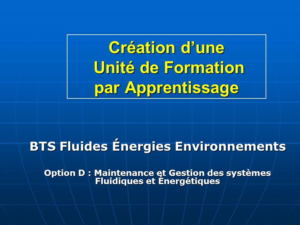 Création dune Unité de Formation par Apprentissage BTS Fluides Énergies Environnements Option D : Maintenance et Gestion des systèmes Fluidiques et Én