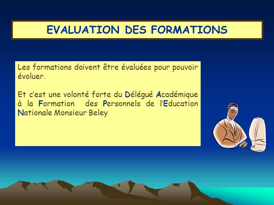 EVALUATION DES FORMATIONS Les formations doivent être évaluées pour pouvoir évoluer.
