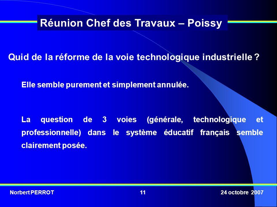 Norbert PERROT 24 octobre 200711 Réunion Chef des Travaux – Poissy Elle semble purement et simplement annulée.