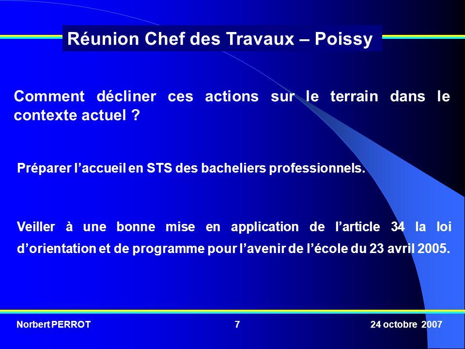 Norbert PERROT 24 octobre 20077 Réunion Chef des Travaux – Poissy Préparer laccueil en STS des bacheliers professionnels.
