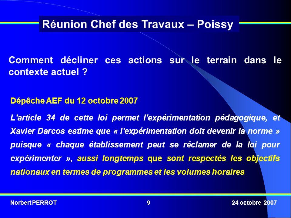 Norbert PERROT 24 octobre 200710 Réunion Chef des Travaux – Poissy par discipline, éventuellement calculés sur l année, voire sur un cycle.