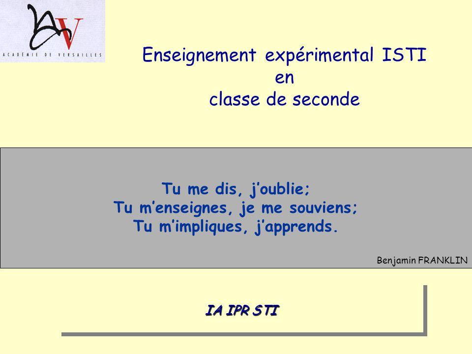Enseignement expérimental ISTI en classe de seconde Tu me dis, joublie; Tu menseignes, je me souviens; Tu mimpliques, japprends.