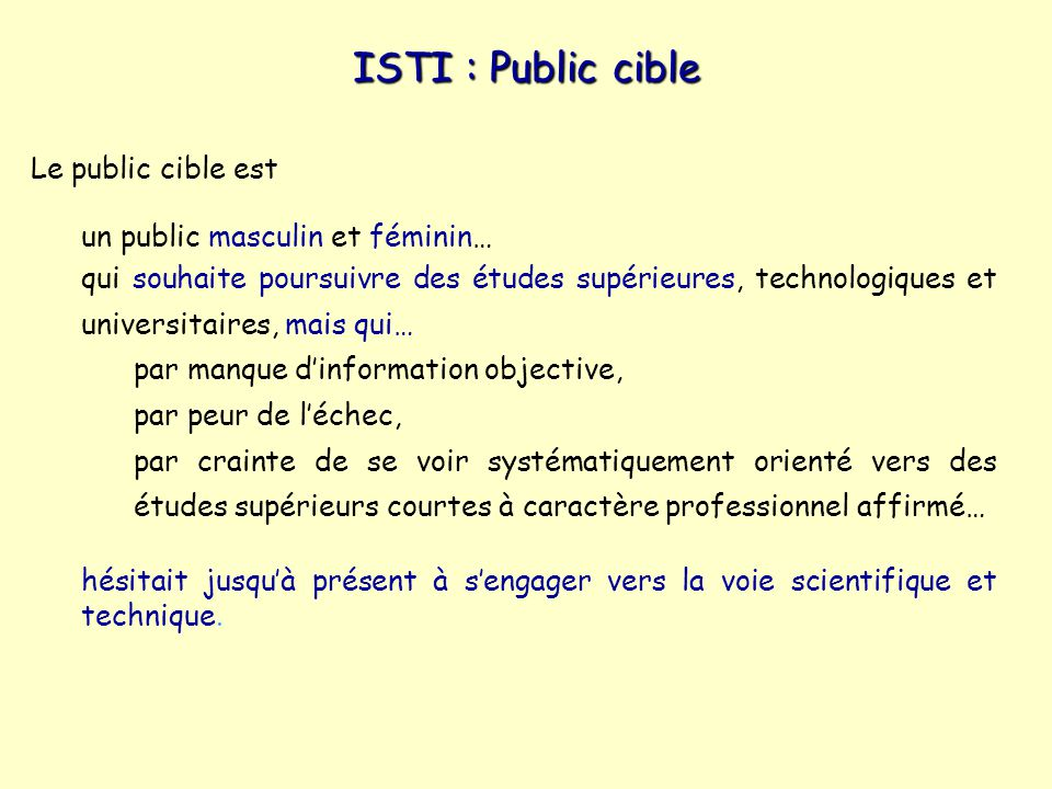 ISTI : Public cible Le public cible est un public masculin et féminin… qui souhaite poursuivre des études supérieures, technologiques et universitaire