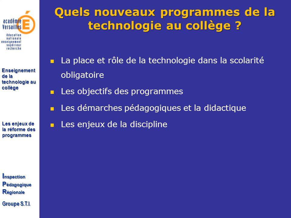 Les enjeux de la réforme des programmes I nspection P édagogique R égionale Groupe S.T.I. Enseignement de la technologie au collège Quels nouveaux pro
