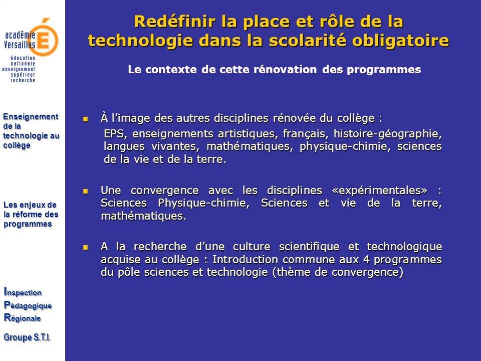 Les enjeux de la réforme des programmes I nspection P édagogique R égionale Groupe S.T.I. Enseignement de la technologie au collège À limage des autre