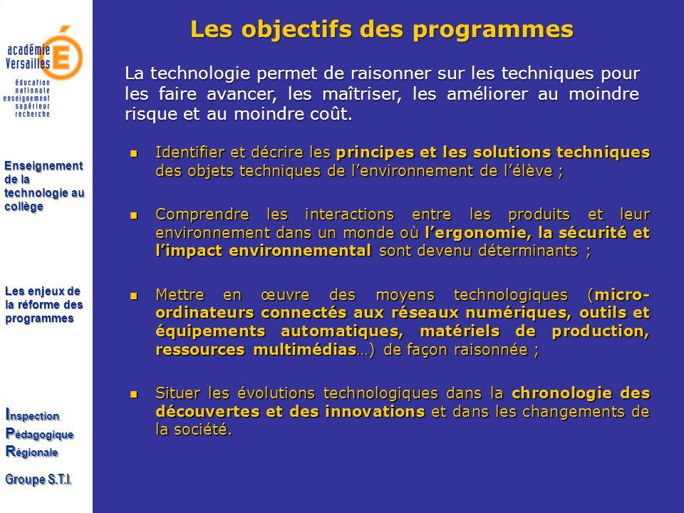 Les enjeux de la réforme des programmes I nspection P édagogique R égionale Groupe S.T.I. Enseignement de la technologie au collège Les objectifs des