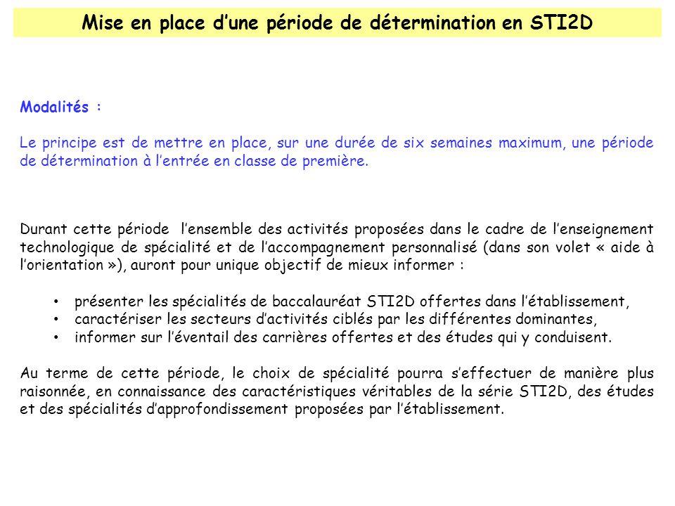Mise en place dune période de détermination en STI2D Modalités : Le principe est de mettre en place, sur une durée de six semaines maximum, une période de détermination à lentrée en classe de première.
