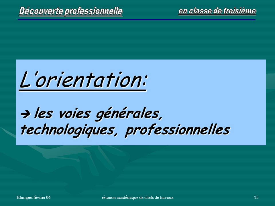 Etampes fèvrier 06réunion académique de chefs de travaux15 Lorientation: les voies générales, technologiques, professionnelles