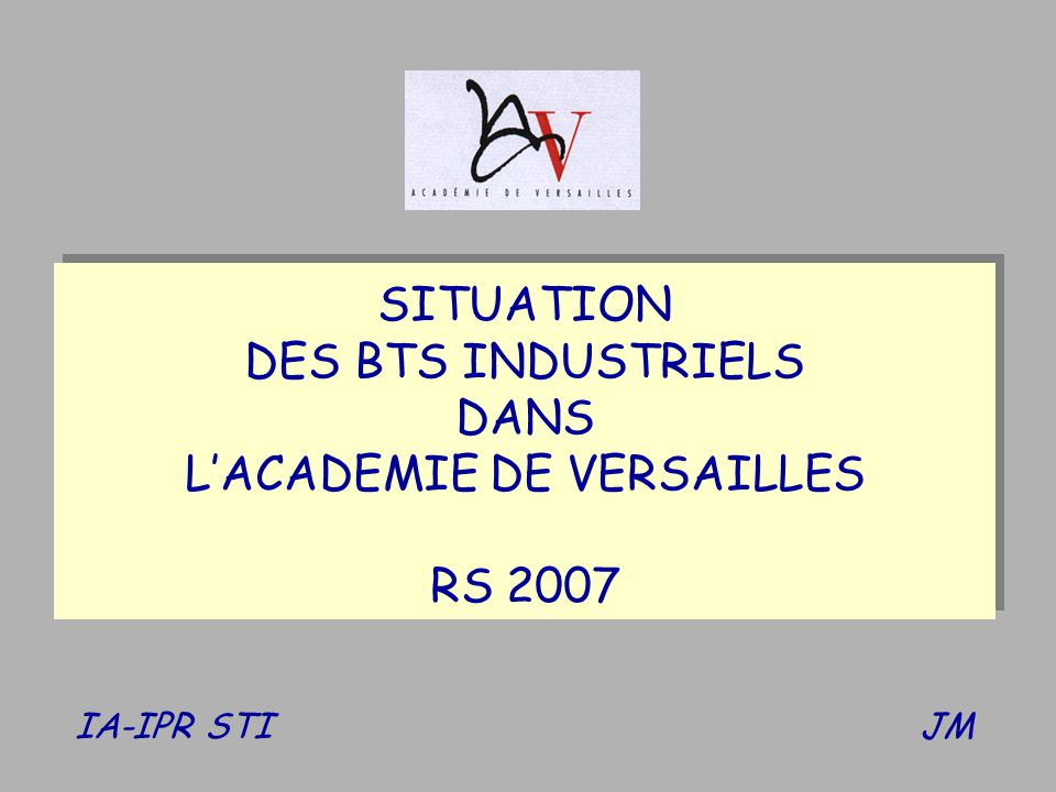 IA-IPR STI JM SITUATION DES BTS INDUSTRIELS DANS LACADEMIE DE VERSAILLES RS 2007 SITUATION DES BTS INDUSTRIELS DANS LACADEMIE DE VERSAILLES RS 2007