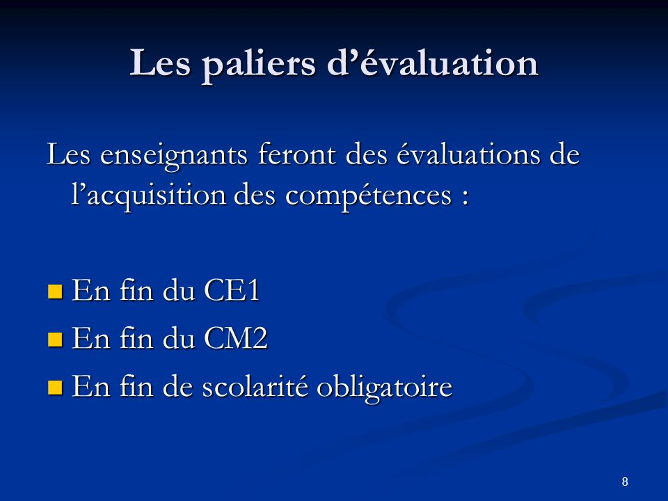 8 Les paliers dévaluation Les enseignants feront des évaluations de lacquisition des compétences : En fin du CE1 En fin du CE1 En fin du CM2 En fin du