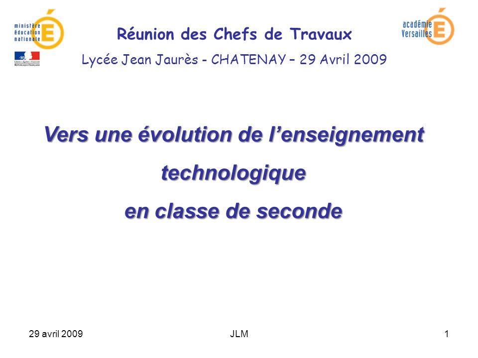 29 avril 2009JLM1 Vers une évolution de lenseignement technologique en classe de seconde Réunion des Chefs de Travaux Lycée Jean Jaurès - CHATENAY – 29 Avril 2009