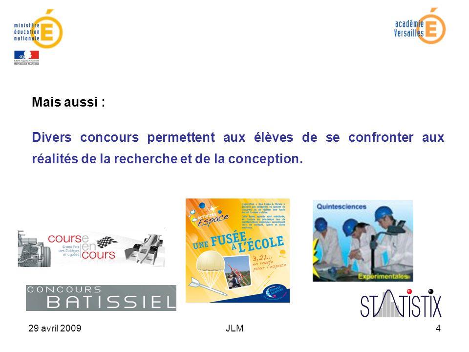29 avril 2009JLM4 Mais aussi : Divers concours permettent aux élèves de se confronter aux réalités de la recherche et de la conception.