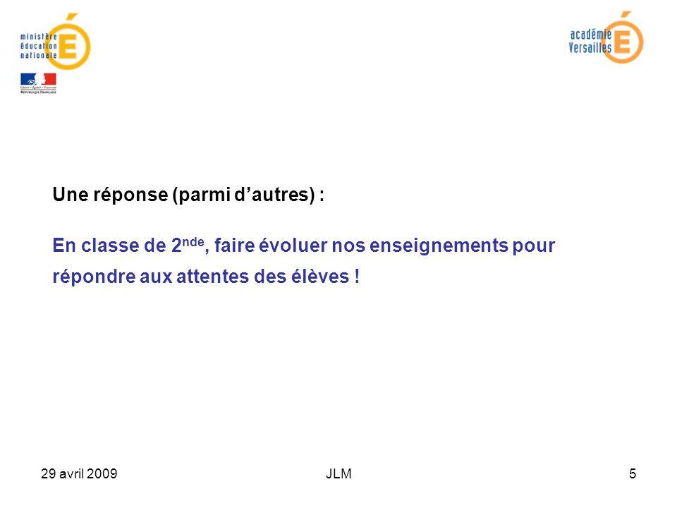 29 avril 2009JLM5 Une réponse (parmi dautres) : En classe de 2 nde, faire évoluer nos enseignements pour répondre aux attentes des élèves !