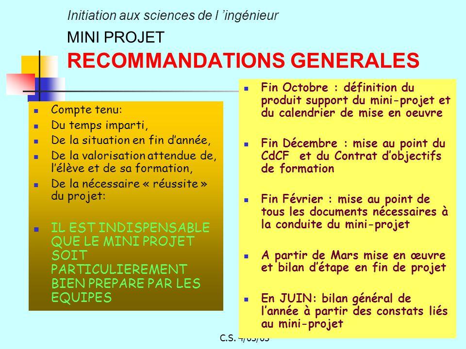 C.S. 4/03/03 Initiation aux sciences de l ingénieur MINI PROJET RECOMMANDATIONS GENERALES Compte tenu: Du temps imparti, De la situation en fin dannée