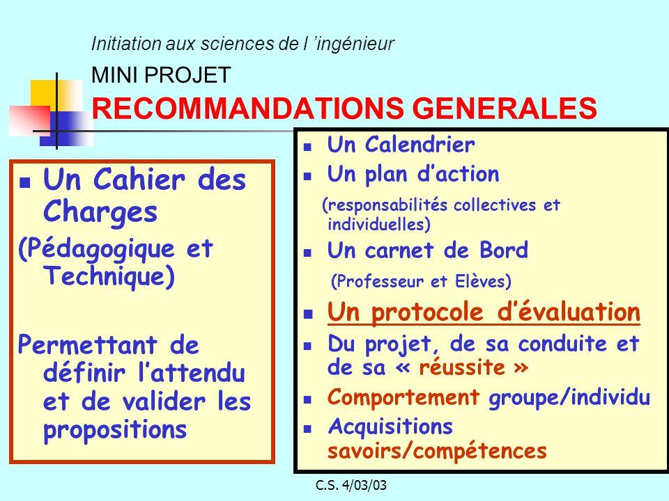 C.S. 4/03/03 Initiation aux sciences de l ingénieur MINI PROJET RECOMMANDATIONS GENERALES Un Cahier des Charges (Pédagogique et Technique) Permettant