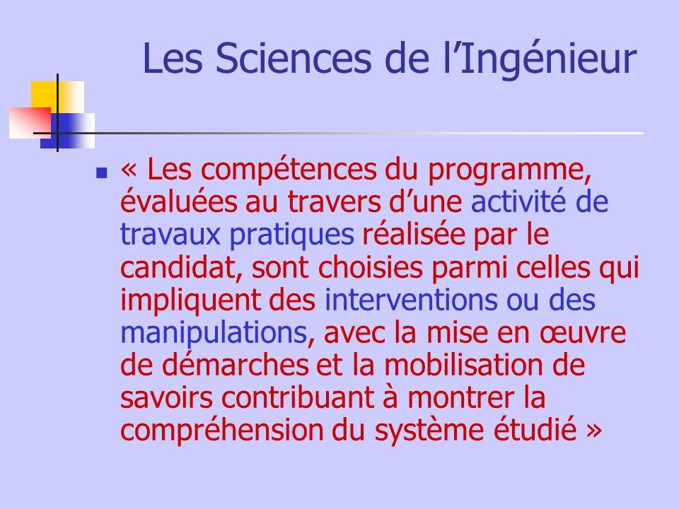 Les Sciences de lIngénieur « Les compétences du programme, évaluées au travers dune activité de travaux pratiques réalisée par le candidat, sont chois