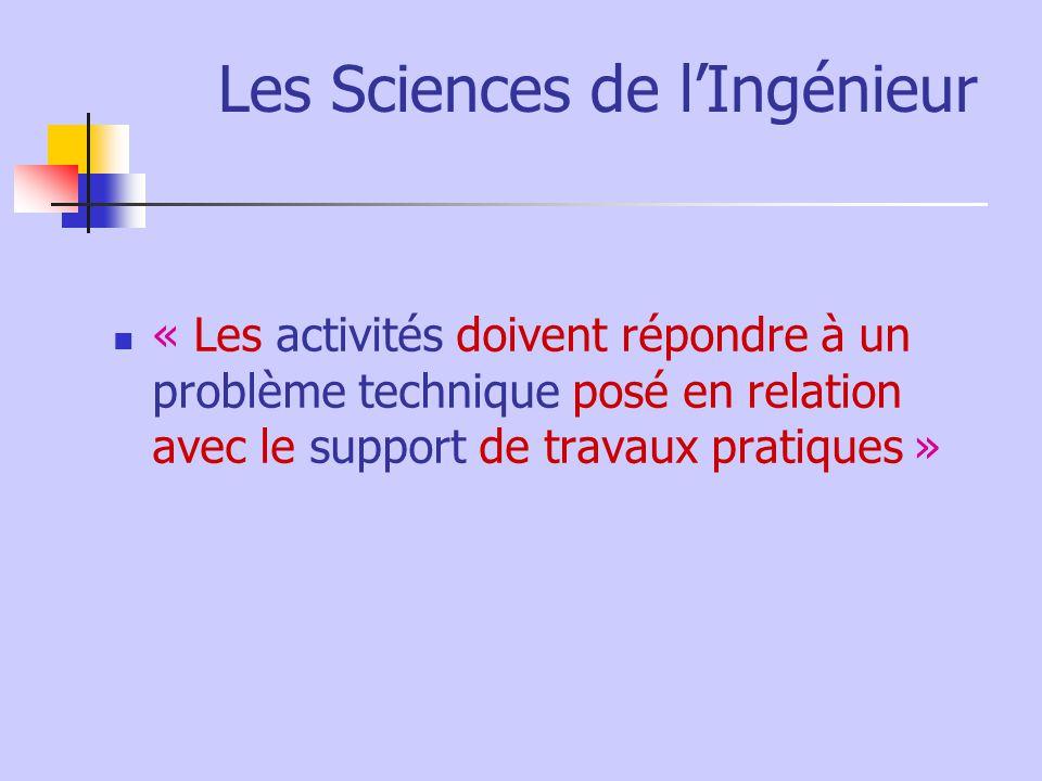 Les Sciences de lIngénieur « Les activités doivent répondre à un problème technique posé en relation avec le support de travaux pratiques »