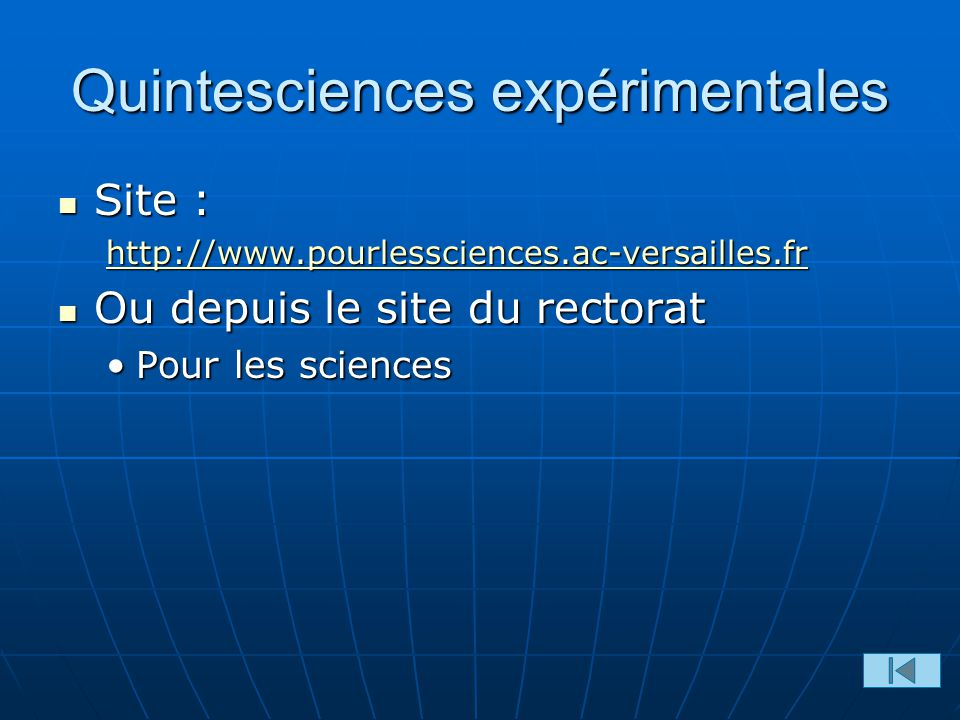 Quintesciences expérimentales Site : Site : http://www.pourlessciences.ac-versailles.fr Ou depuis le site du rectorat Ou depuis le site du rectorat Pour les sciencesPour les sciences