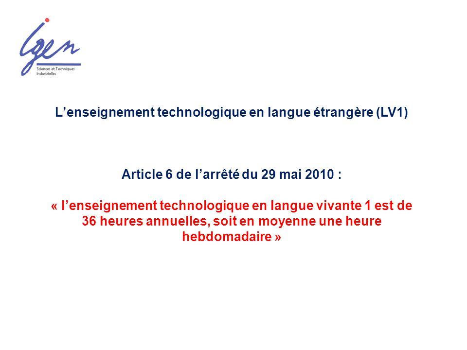 Lenseignement technologique en langue étrangère (LV1) Article 6 de larrêté du 29 mai 2010 : « lenseignement technologique en langue vivante 1 est de 3