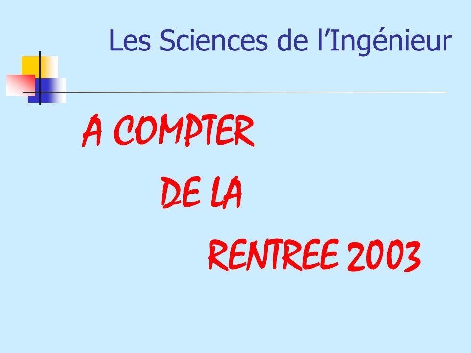 Les Sciences de lIngénieur A COMPTER DE LA RENTREE 2003