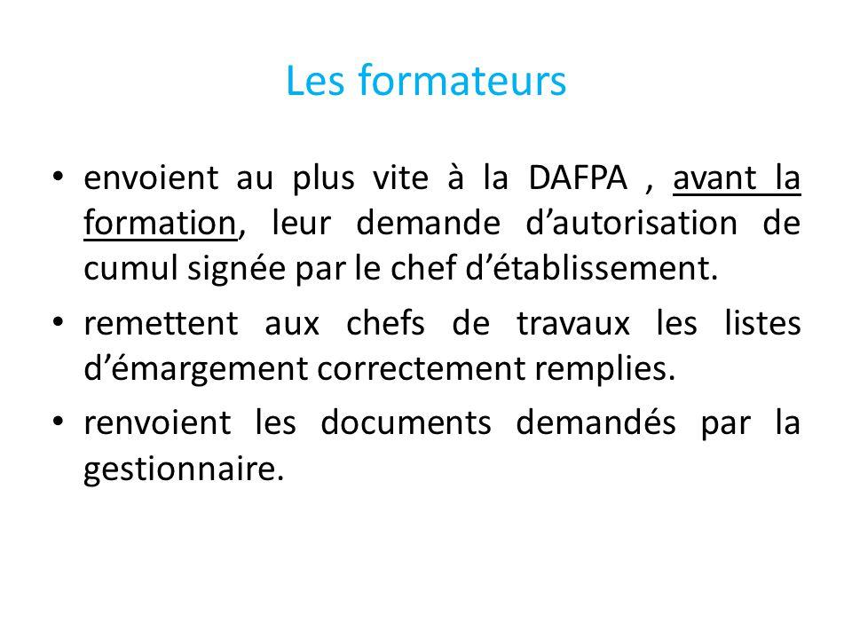 Les formateurs envoient au plus vite à la DAFPA, avant la formation, leur demande dautorisation de cumul signée par le chef détablissement.