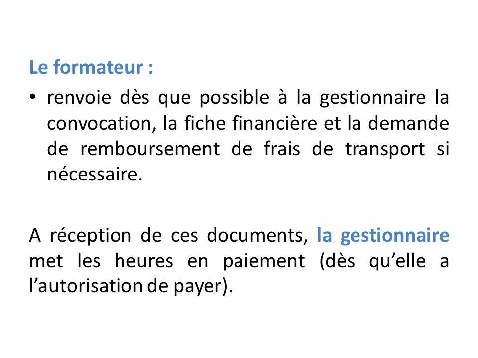 Le formateur : renvoie dès que possible à la gestionnaire la convocation, la fiche financière et la demande de remboursement de frais de transport si nécessaire.