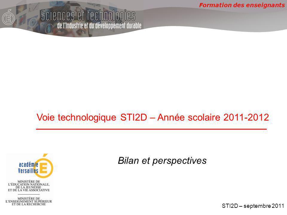 Formation des enseignants Voie technologique STI2D – Année scolaire 2011-2012 STI2D – septembre 2011 Bilan et perspectives