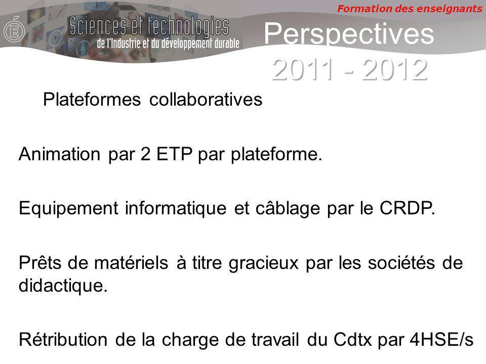 Formation des enseignants 2011 - 2012 Perspectives 2011 - 2012 Plateformes collaboratives Animation par 2 ETP par plateforme. Equipement informatique
