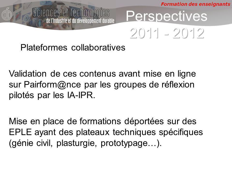 Formation des enseignants 2011 - 2012 Perspectives 2011 - 2012 Plateformes collaboratives Validation de ces contenus avant mise en ligne sur Pairform@nce par les groupes de réflexion pilotés par les IA-IPR.